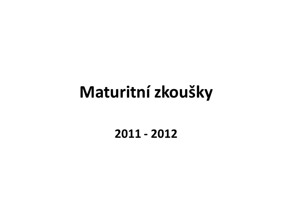 Maturitní zkoušky 2011 - 2012