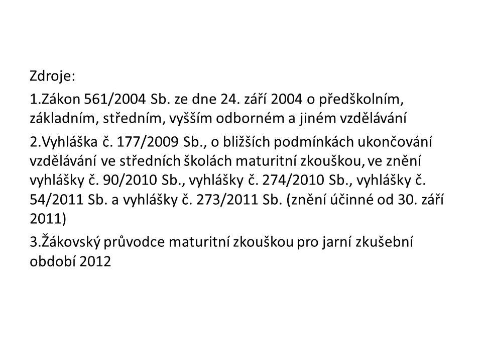 Zdroje: Zákon 561/2004 Sb. ze dne 24. září 2004 o předškolním, základním, středním, vyšším odborném a jiném vzdělávání.