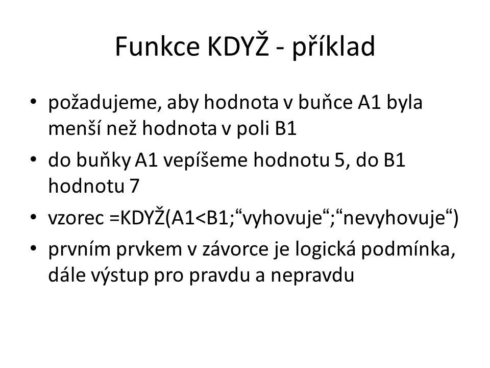 Funkce KDYŽ - příklad požadujeme, aby hodnota v buňce A1 byla menší než hodnota v poli B1. do buňky A1 vepíšeme hodnotu 5, do B1 hodnotu 7.