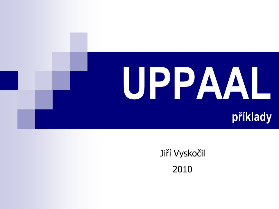 UPPAAL příklady Jiří Vyskočil 2010
