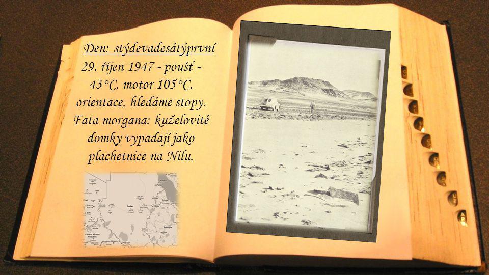Den: stýdevadesátýprvní 29. říjen 1947 - poušť - 43°C, motor 105°C