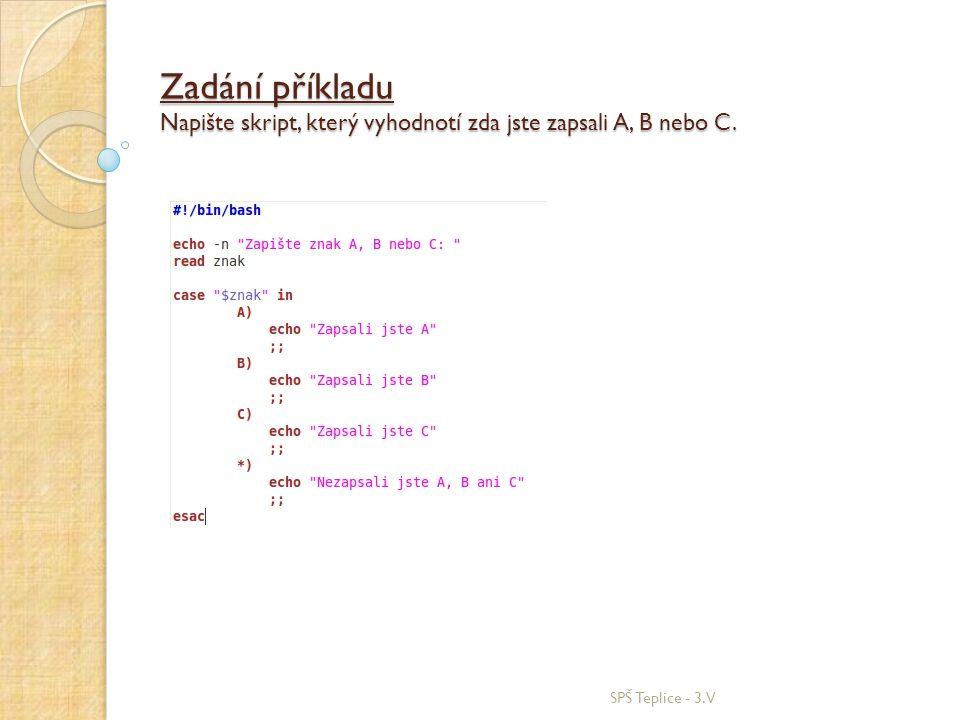 Zadání příkladu Napište skript, který vyhodnotí zda jste zapsali A, B nebo C.