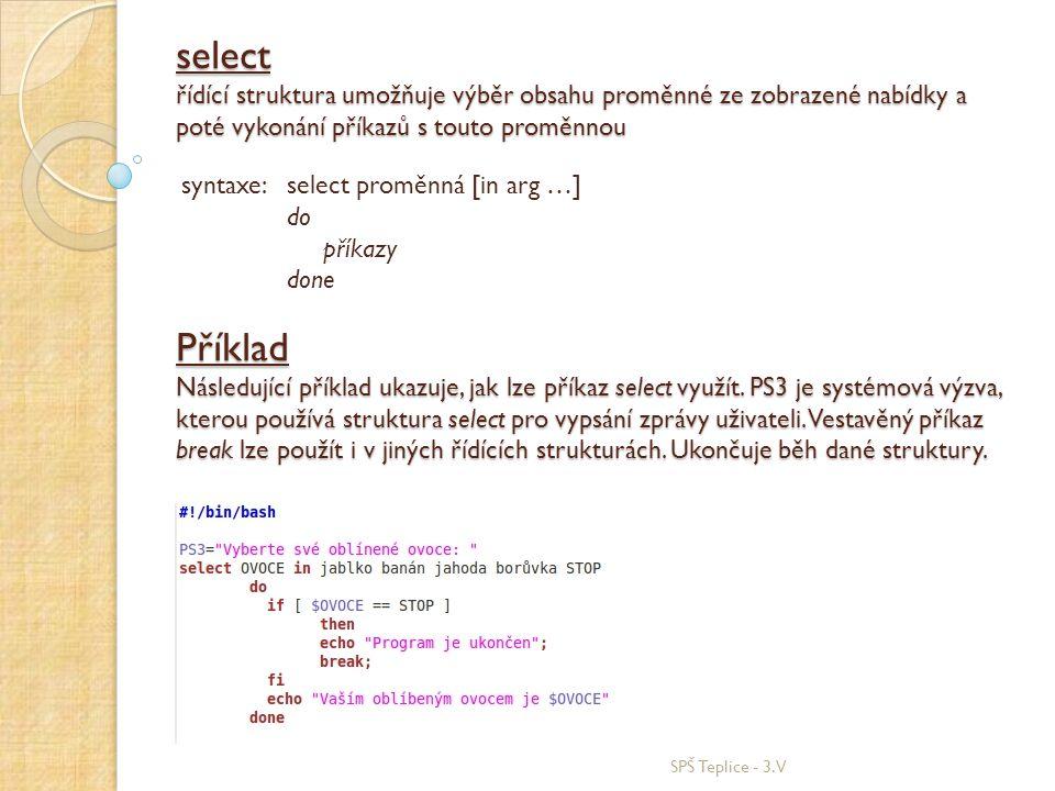 select řídící struktura umožňuje výběr obsahu proměnné ze zobrazené nabídky a poté vykonání příkazů s touto proměnnou