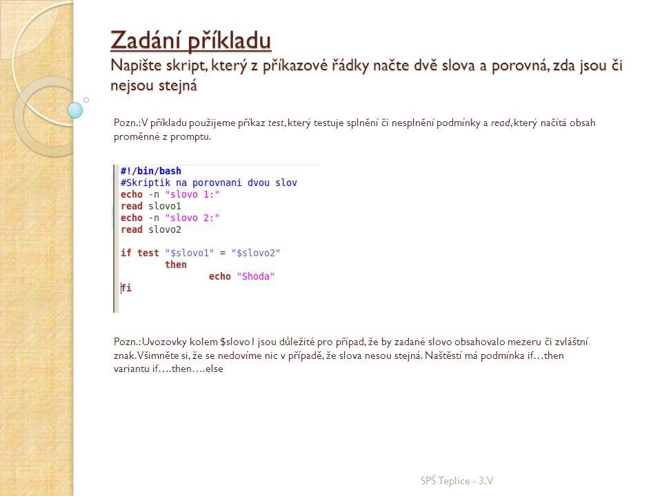 Zadání příkladu Napište skript, který z příkazové řádky načte dvě slova a porovná, zda jsou či nejsou stejná