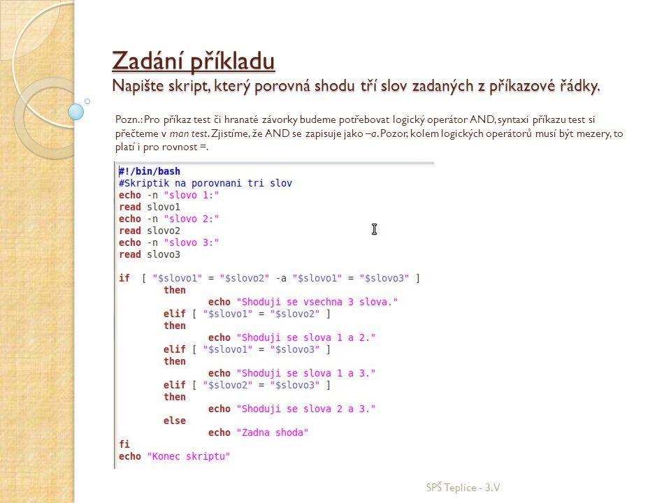 Zadání příkladu Napište skript, který porovná shodu tří slov zadaných z příkazové řádky.