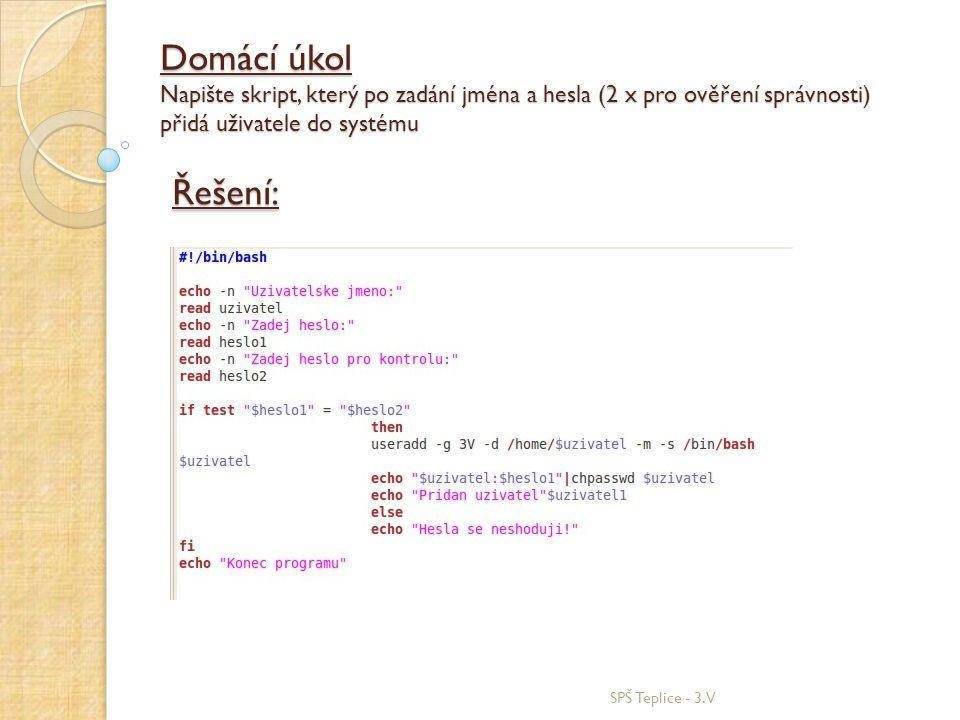 Domácí úkol Napište skript, který po zadání jména a hesla (2 x pro ověření správnosti) přidá uživatele do systému