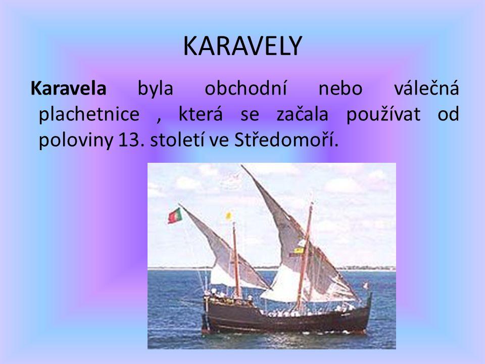 KARAVELY Karavela byla obchodní nebo válečná plachetnice , která se začala používat od poloviny 13.