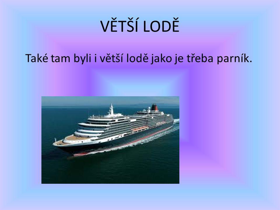 VĚTŠÍ LODĚ Také tam byli i větší lodě jako je třeba parník.