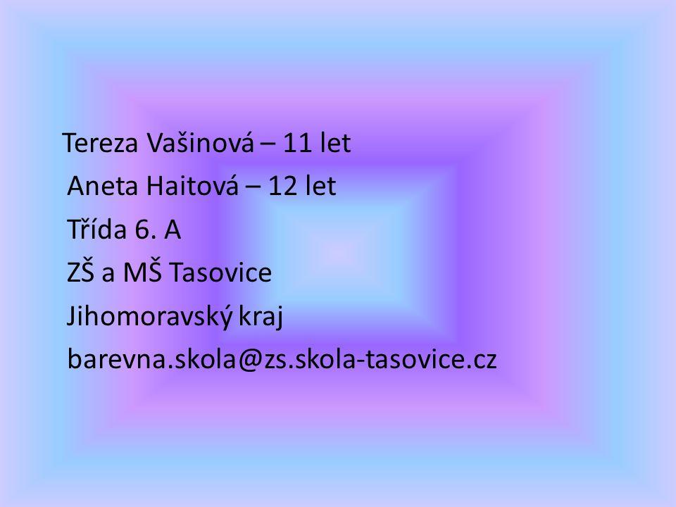 Tereza Vašinová – 11 let Aneta Haitová – 12 let Třída 6