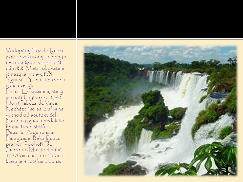 Vodopády Foz do Iguacu jsou považovány za jedny z nejkrásnějších vodopádů na světě.