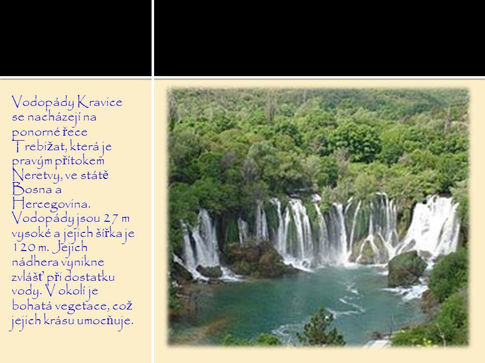 Vodopády Kravice se nacházejí na ponorné řece Trebižat, která je pravým přítokem Neretvy, ve státě Bosna a Hercegovina.