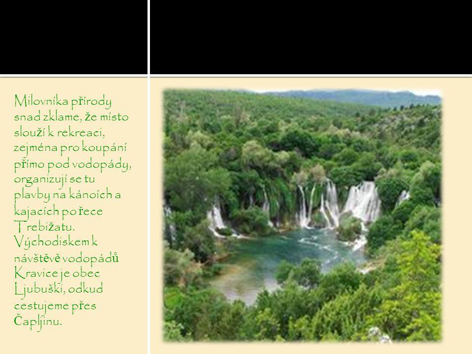 Milovníka přírody snad zklame, že místo slouží k rekreaci, zejména pro koupání přímo pod vodopády, organizují se tu plavby na kánoích a kajacích po řece Trebižatu.