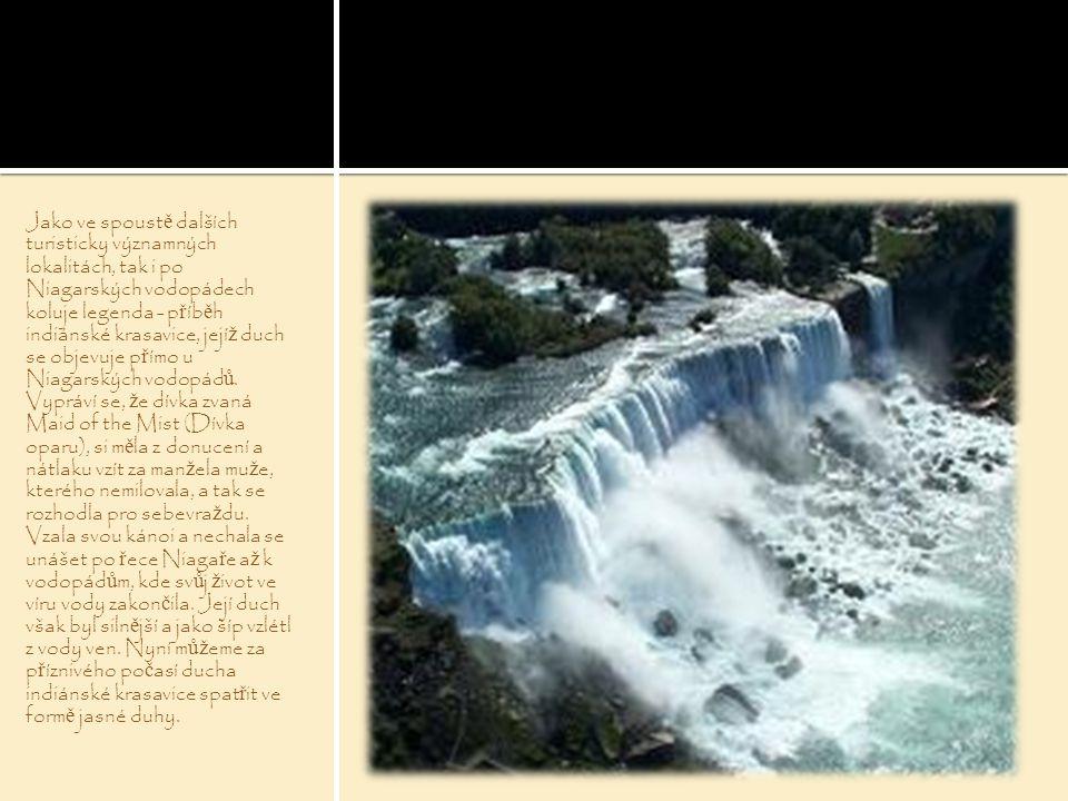 Jako ve spoustě dalších turisticky významných lokalitách, tak i po Niagarských vodopádech koluje legenda - příběh indiánské krasavice, jejíž duch se objevuje přímo u Niagarských vodopádů.