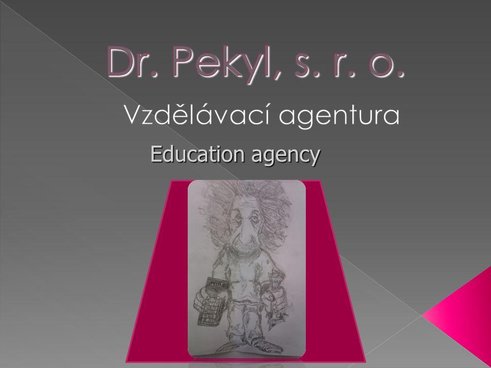 Dr. Pekyl, s. r. o. Vzdělávací agentura Education agency