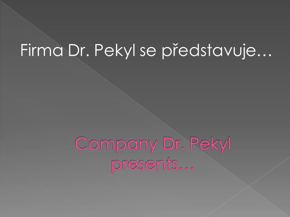 Company Dr. Pekyl presents…