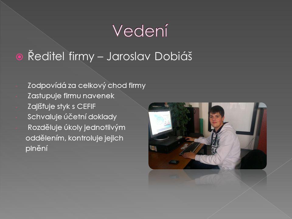 Vedení Ředitel firmy – Jaroslav Dobiáš Zodpovídá za celkový chod firmy
