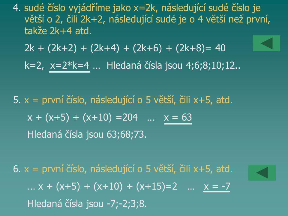 4. sudé číslo vyjádříme jako x=2k, následující sudé číslo je
