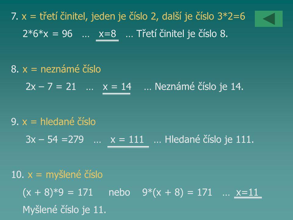 7. x = třetí činitel, jeden je číslo 2, další je číslo 3*2=6
