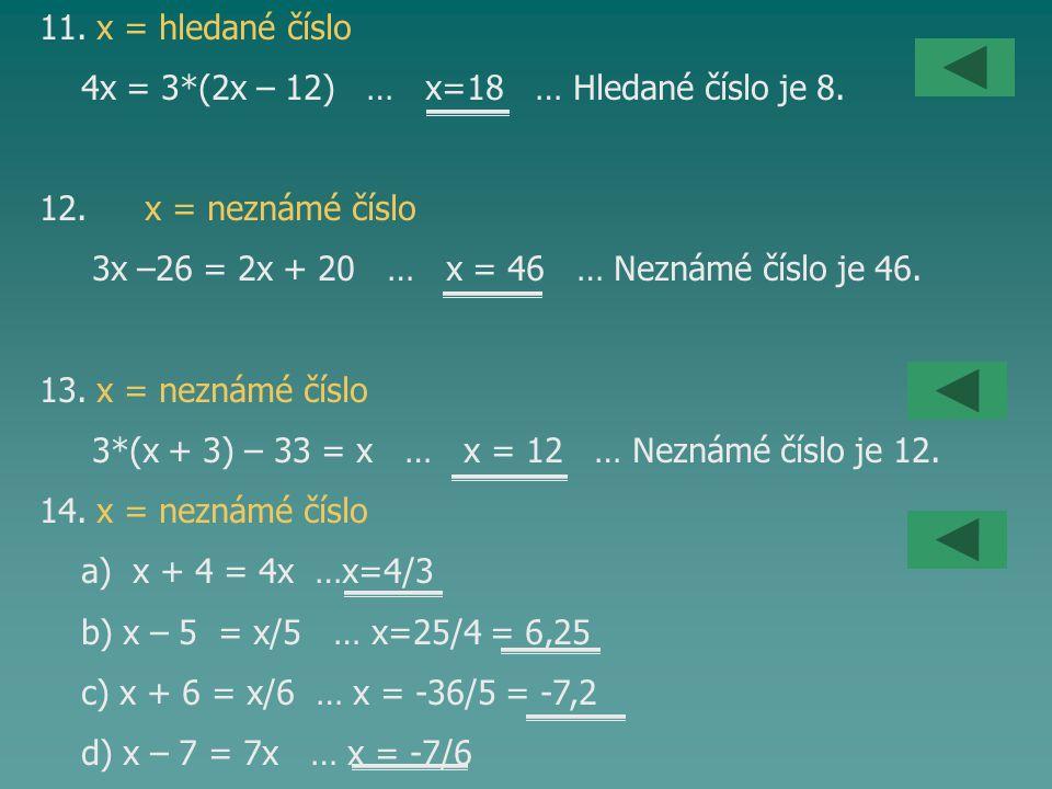 11. x = hledané číslo 4x = 3*(2x – 12) … x=18 … Hledané číslo je 8. 12. x = neznámé číslo.