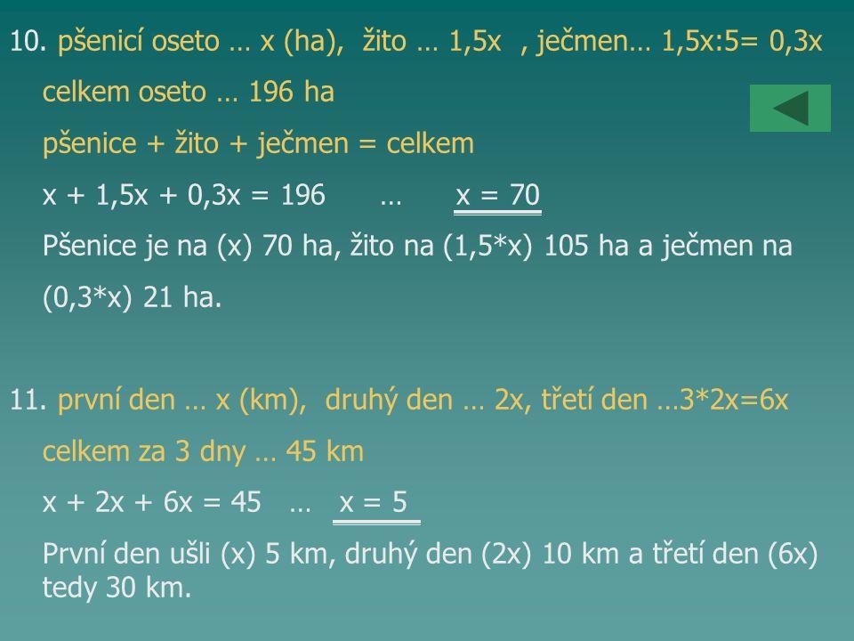 10. pšenicí oseto … x (ha), žito … 1,5x , ječmen… 1,5x:5= 0,3x