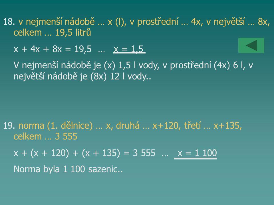 18. v nejmenší nádobě … x (l), v prostřední … 4x, v největší … 8x,