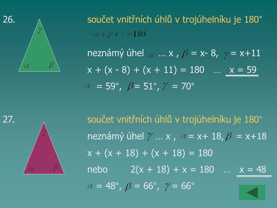 26. součet vnitřních úhlů v trojúhelníku je 180°