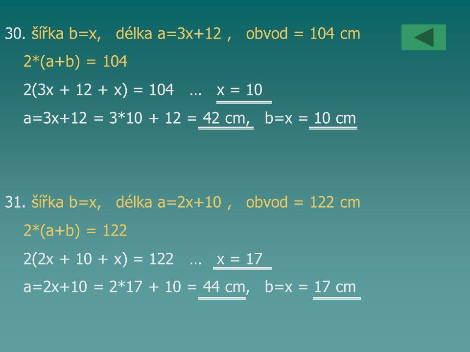 30. šířka b=x, délka a=3x+12 , obvod = 104 cm