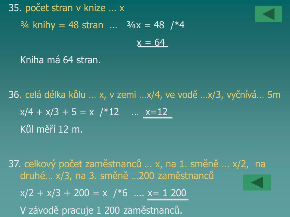 36. celá délka kůlu … x, v zemi …x/4, ve vodě …x/3, vyčnívá… 5m