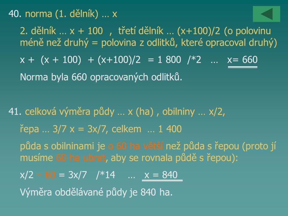 40. norma (1. dělník) … x 2. dělník … x + 100 , třetí dělník … (x+100)/2 (o polovinu méně než druhý = polovina z odlitků, které opracoval druhý)
