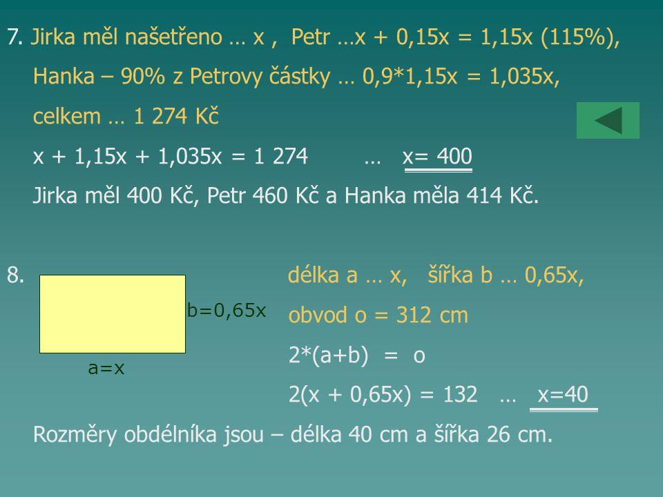 7. Jirka měl našetřeno … x , Petr …x + 0,15x = 1,15x (115%),