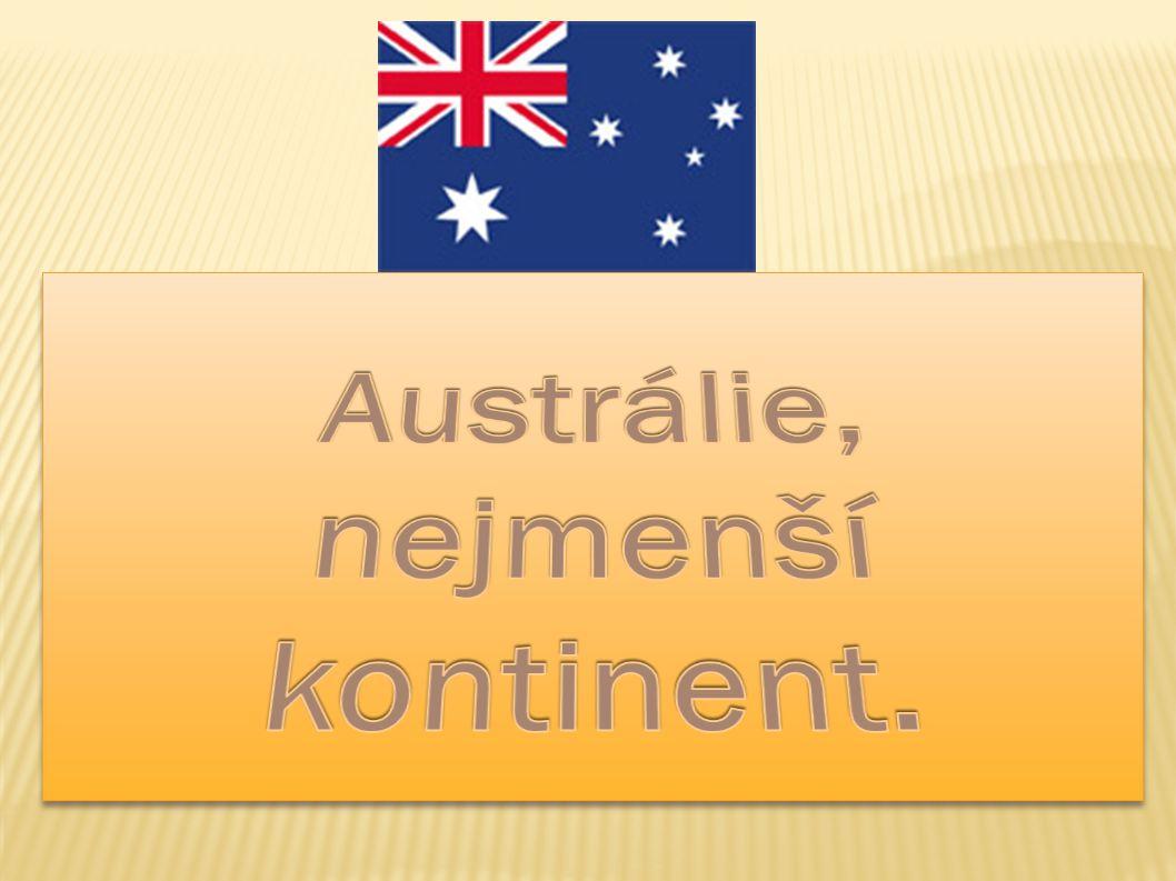 Austrálie, nejmenší kontinent.