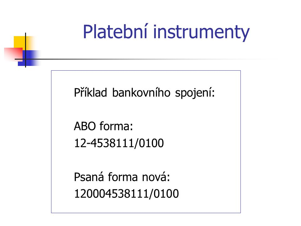 Platební instrumenty Příklad bankovního spojení: ABO forma: