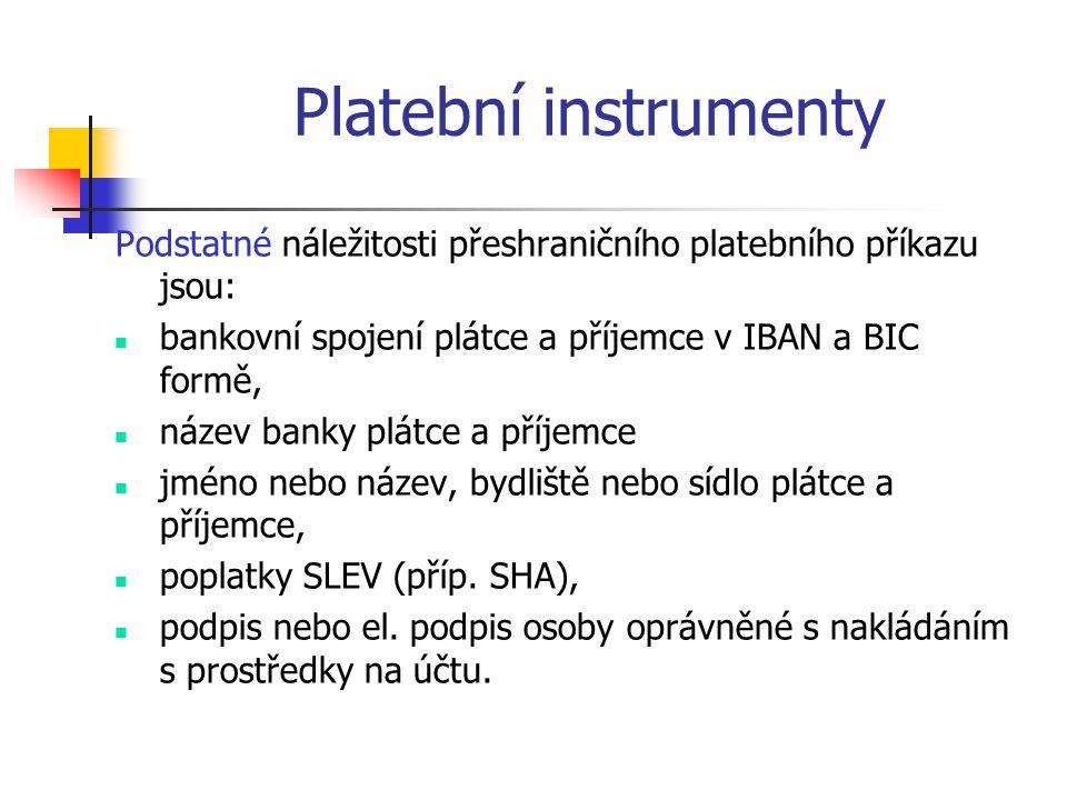 Platební instrumenty Podstatné náležitosti přeshraničního platebního příkazu jsou: bankovní spojení plátce a příjemce v IBAN a BIC formě,