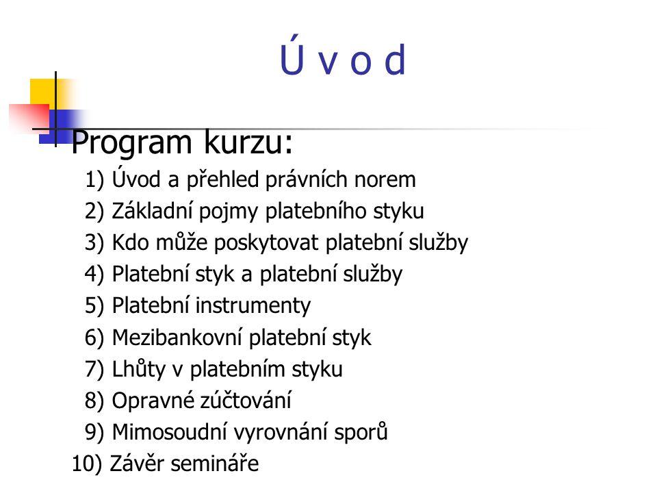 Ú v o d Program kurzu: 1) Úvod a přehled právních norem