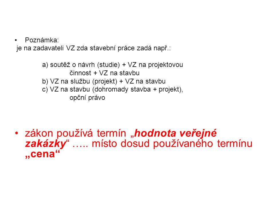 Poznámka: je na zadavateli VZ zda stavební práce zadá např.: a) soutěž o návrh (studie) + VZ na projektovou.