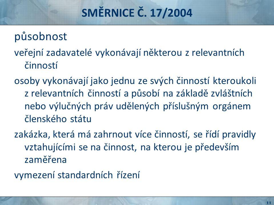 SMĚRNICE Č. 17/2004 působnost. veřejní zadavatelé vykonávají některou z relevantních činností.