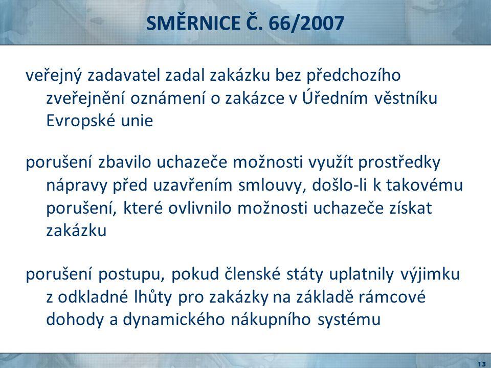 SMĚRNICE Č. 66/2007 veřejný zadavatel zadal zakázku bez předchozího zveřejnění oznámení o zakázce v Úředním věstníku Evropské unie.