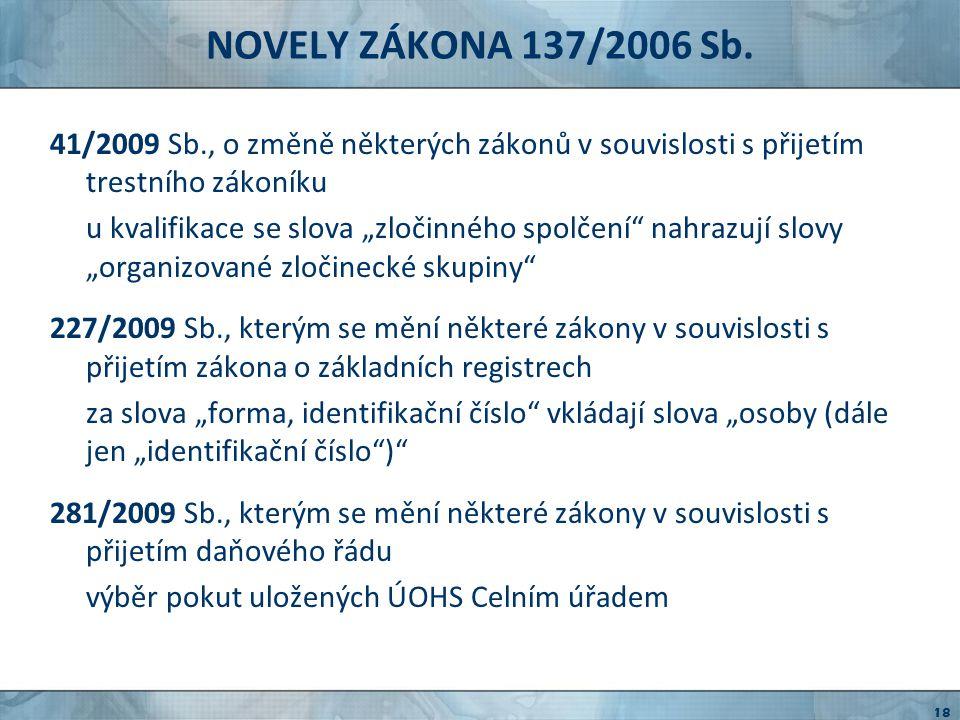NOVELY ZÁKONA 137/2006 Sb. 41/2009 Sb., o změně některých zákonů v souvislosti s přijetím trestního zákoníku.