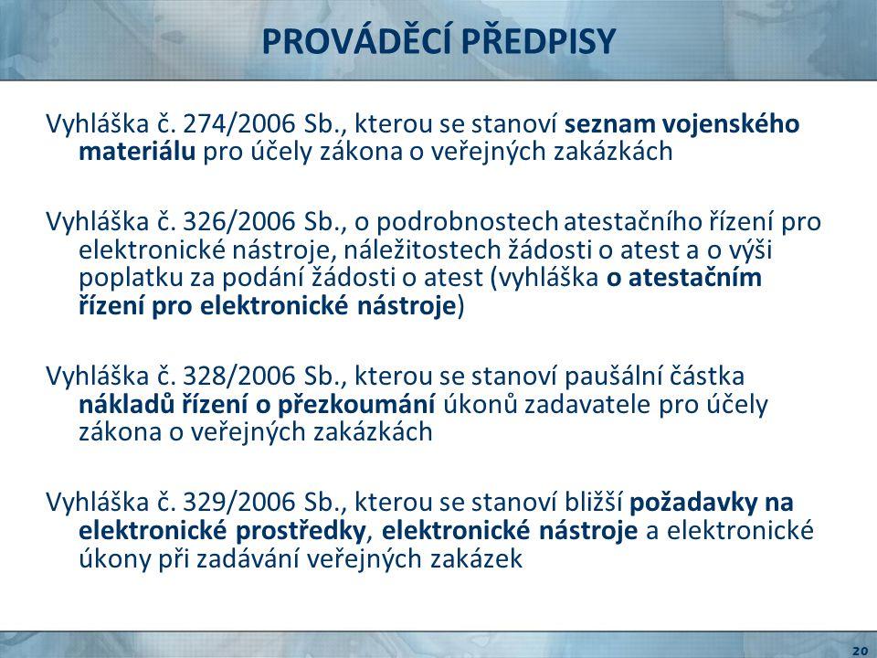 PROVÁDĚCÍ PŘEDPISY Vyhláška č. 274/2006 Sb., kterou se stanoví seznam vojenského materiálu pro účely zákona o veřejných zakázkách.