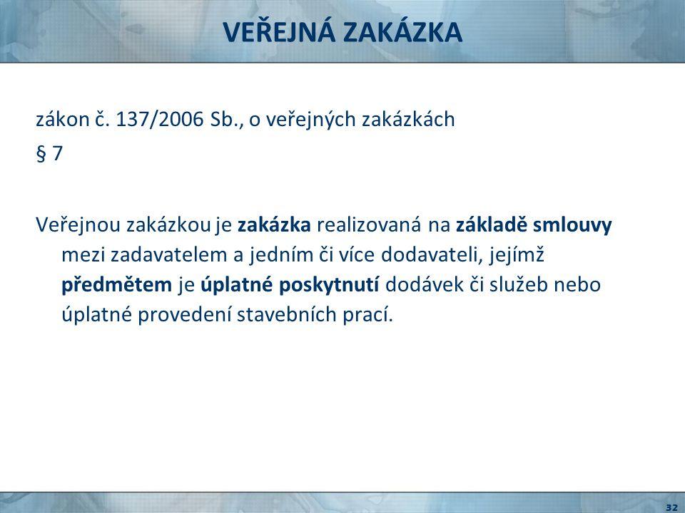 VEŘEJNÁ ZAKÁZKA zákon č. 137/2006 Sb., o veřejných zakázkách § 7