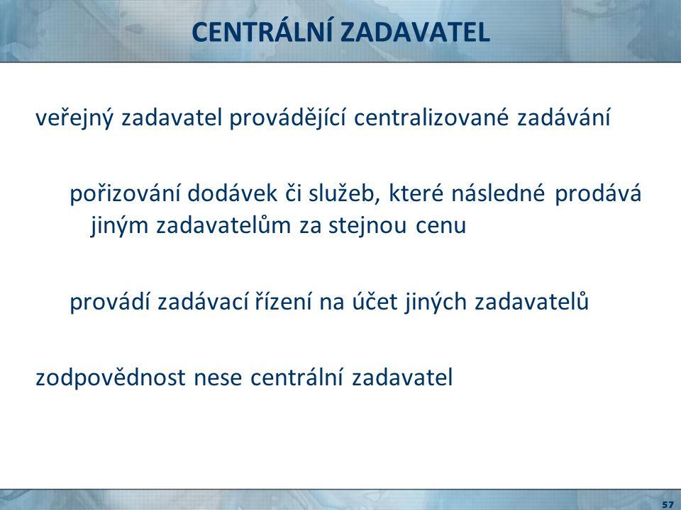 CENTRÁLNÍ ZADAVATEL veřejný zadavatel provádějící centralizované zadávání.
