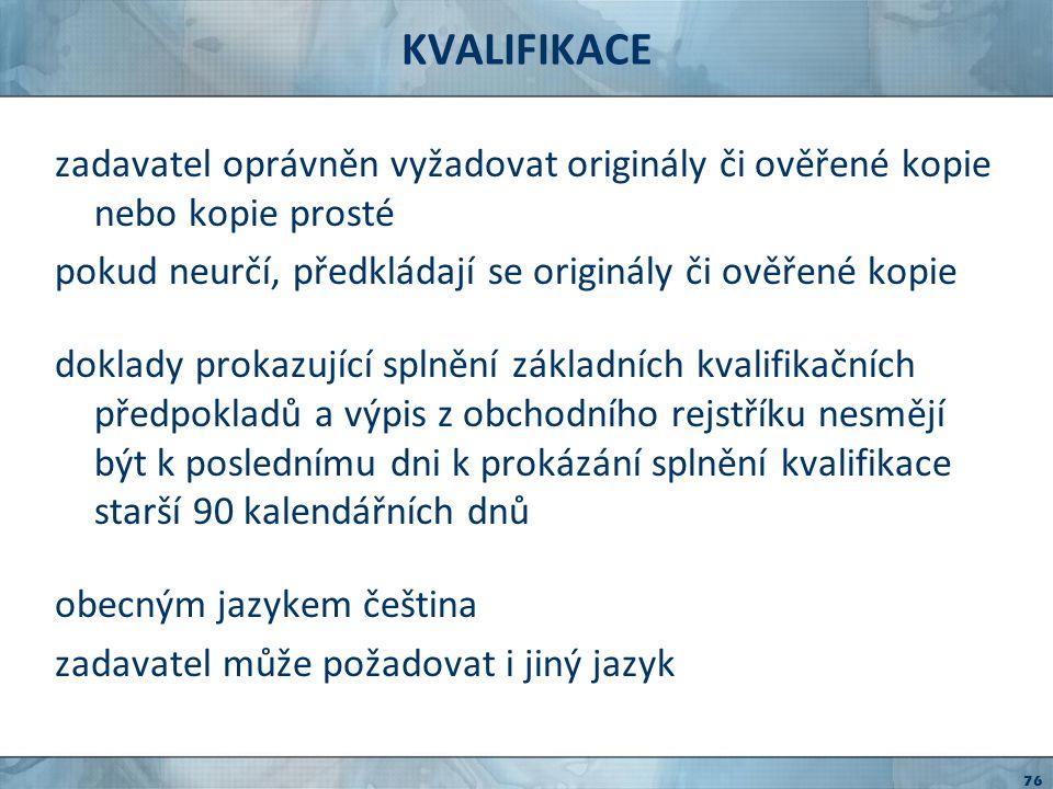 KVALIFIKACE zadavatel oprávněn vyžadovat originály či ověřené kopie nebo kopie prosté. pokud neurčí, předkládají se originály či ověřené kopie.