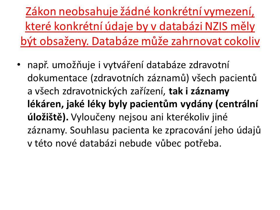 Zákon neobsahuje žádné konkrétní vymezení, které konkrétní údaje by v databázi NZIS měly být obsaženy. Databáze může zahrnovat cokoliv