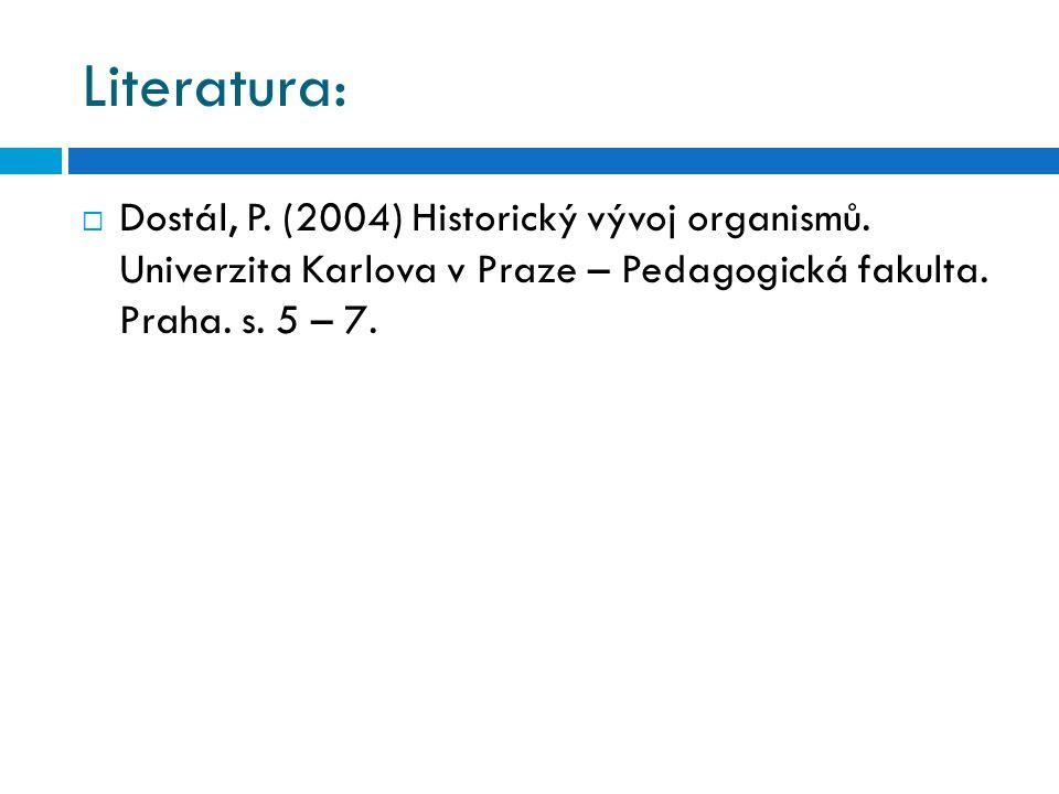 Literatura: Dostál, P. (2004) Historický vývoj organismů.