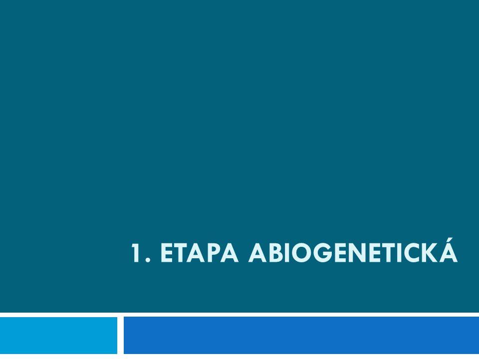 1. Etapa abiogenetická