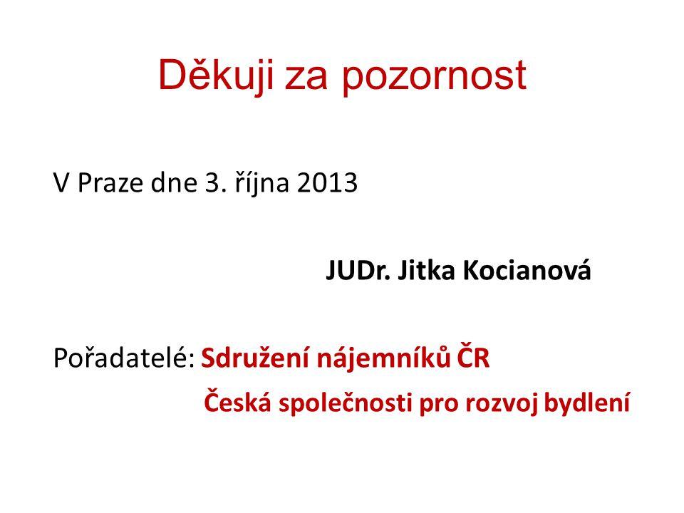 Děkuji za pozornost V Praze dne 3. října 2013 JUDr. Jitka Kocianová