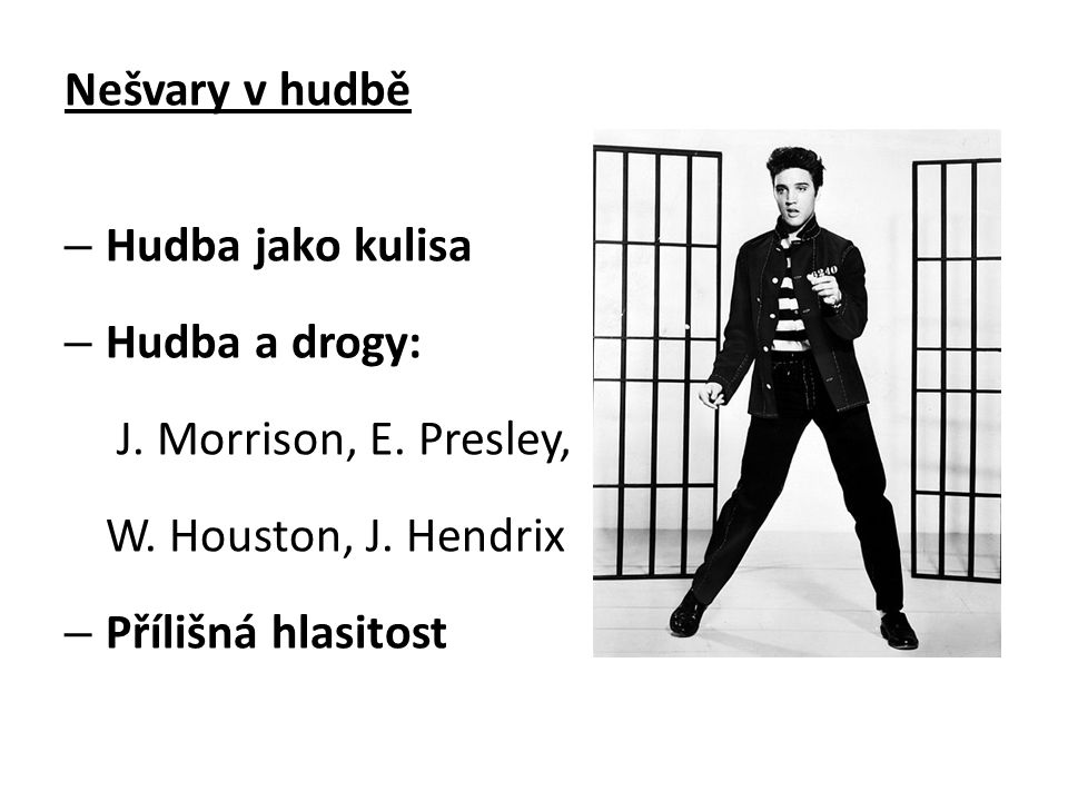 Nešvary v hudbě Hudba jako kulisa. Hudba a drogy: J. Morrison, E. Presley, W. Houston, J. Hendrix.