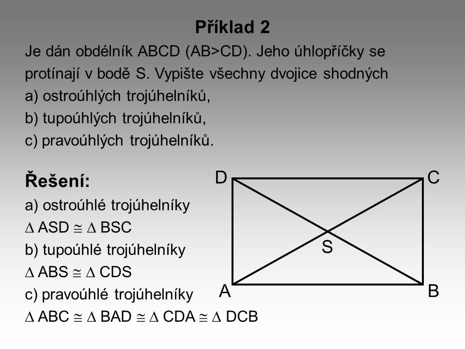 Příklad 2 Je dán obdélník ABCD (AB>CD). Jeho úhlopříčky se. protínají v bodě S. Vypište všechny dvojice shodných.