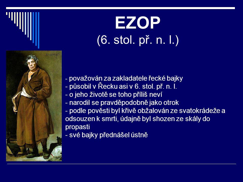 EZOP (6. stol. př. n. l.) působil v Řecku asi v 6. stol. př. n. l.