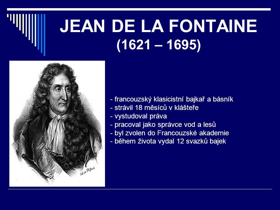 JEAN DE LA FONTAINE (1621 – 1695) francouzský klasicistní bajkař a básník. strávil 18 měsíců v klášteře.